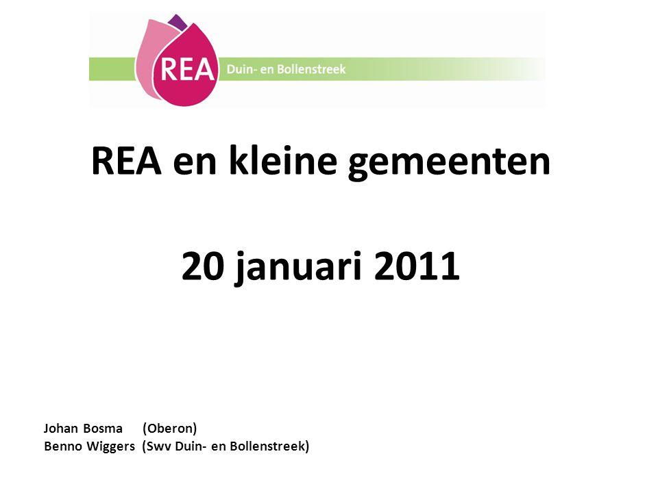 REA en kleine gemeenten 20 januari 2011 Johan Bosma (Oberon) Benno Wiggers (Swv Duin- en Bollenstreek)