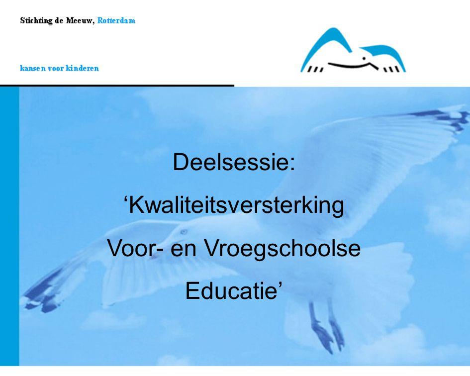 Deelsessie: 'Kwaliteitsversterking Voor- en Vroegschoolse Educatie'