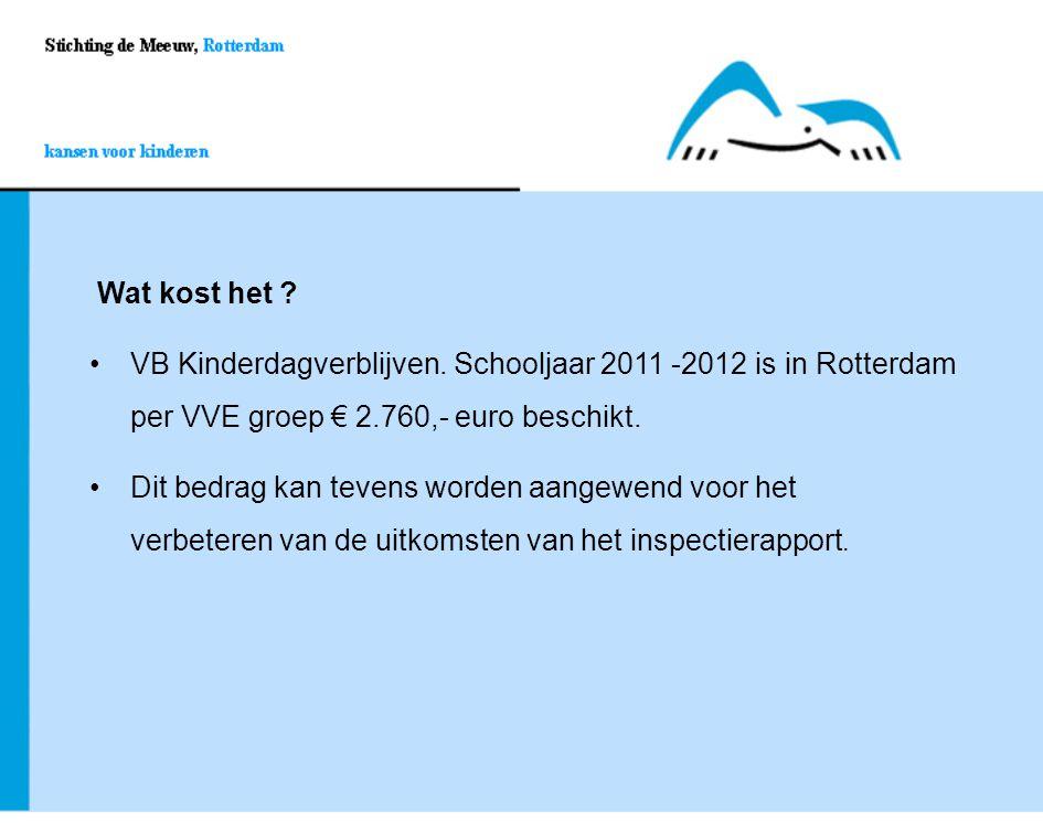 Wat kost het ? VB Kinderdagverblijven. Schooljaar 2011 -2012 is in Rotterdam per VVE groep € 2.760,- euro beschikt.VB Kinderdagverblijven. Schooljaar