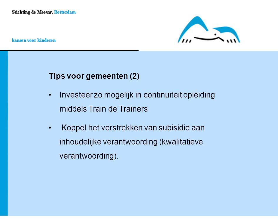 Tips voor gemeenten (2) Investeer zo mogelijk in continuiteit opleiding middels Train de TrainersInvesteer zo mogelijk in continuiteit opleiding midde