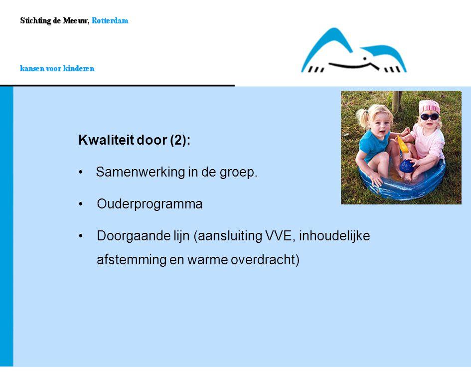 Kwaliteit door (2): Samenwerking in de groep. Ouderprogramma Doorgaande lijn (aansluiting VVE, inhoudelijke afstemming en warme overdracht)Doorgaande