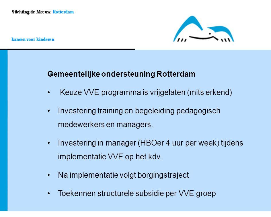 Gemeentelijke ondersteuning Rotterdam Keuze VVE programma is vrijgelaten (mits erkend) Investering training en begeleiding pedagogisch medewerkers en