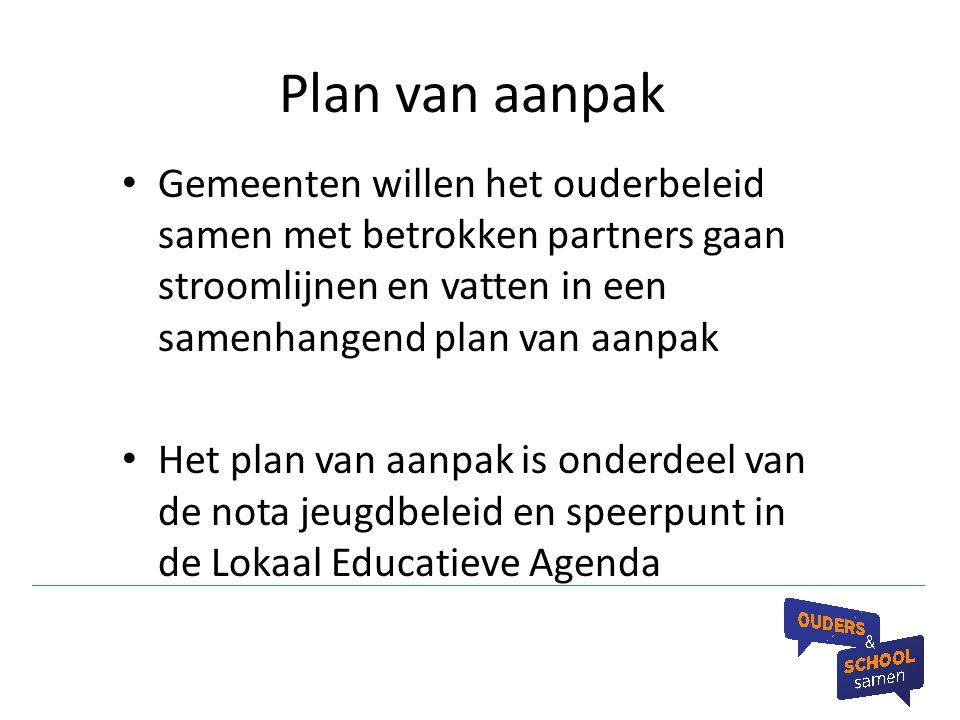 Plan van aanpak Gemeenten willen het ouderbeleid samen met betrokken partners gaan stroomlijnen en vatten in een samenhangend plan van aanpak Het plan