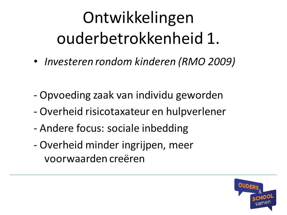 Ontwikkelingen ouderbetrokkenheid 1. Investeren rondom kinderen (RMO 2009) - Opvoeding zaak van individu geworden - Overheid risicotaxateur en hulpver