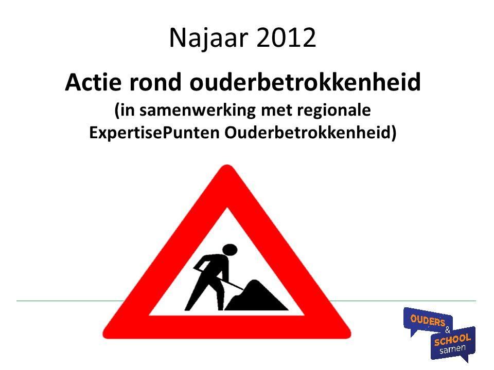 Najaar 2012 Actie rond ouderbetrokkenheid (in samenwerking met regionale ExpertisePunten Ouderbetrokkenheid)