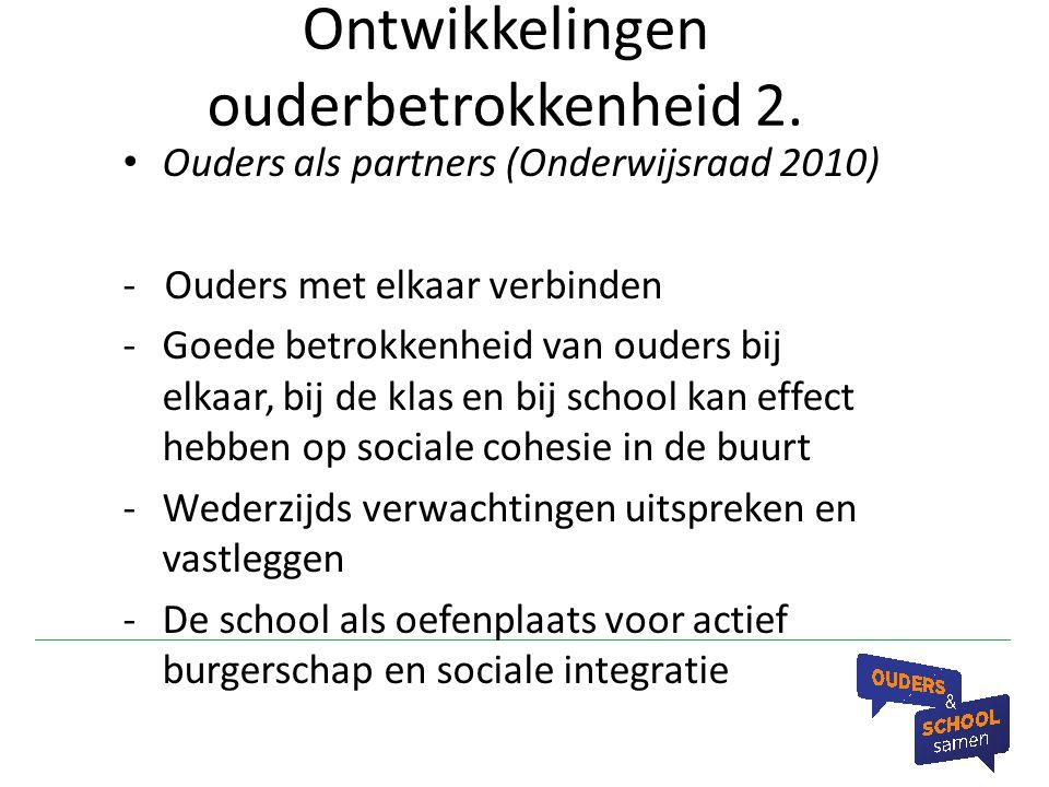 Ontwikkelingen ouderbetrokkenheid 2. Ouders als partners (Onderwijsraad 2010) - Ouders met elkaar verbinden -Goede betrokkenheid van ouders bij elkaar