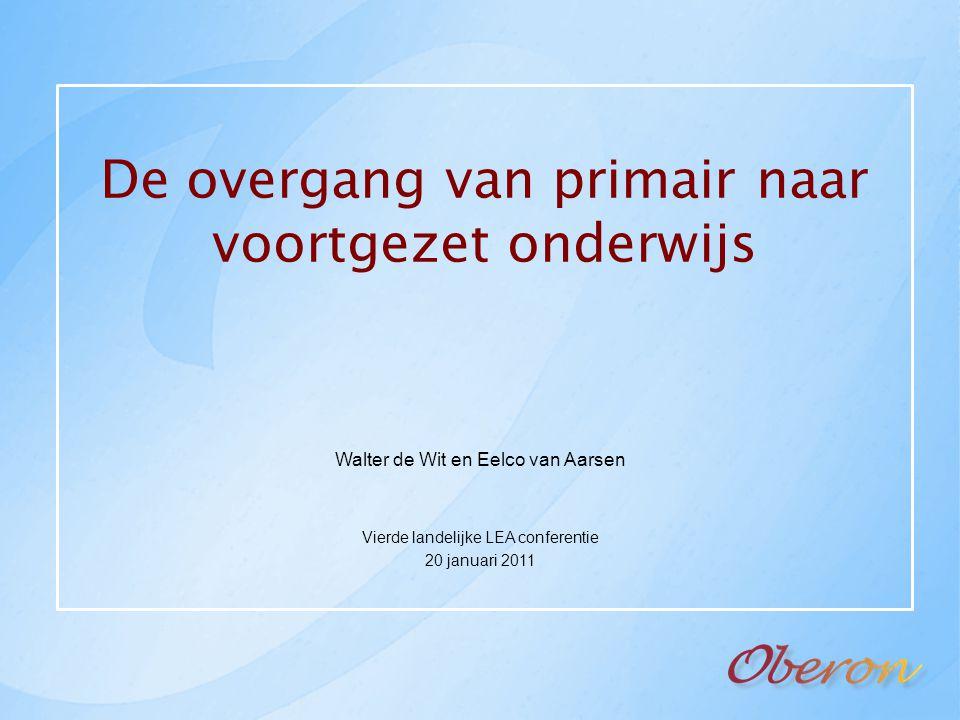 De overgang van primair naar voortgezet onderwijs Walter de Wit en Eelco van Aarsen Vierde landelijke LEA conferentie 20 januari 2011