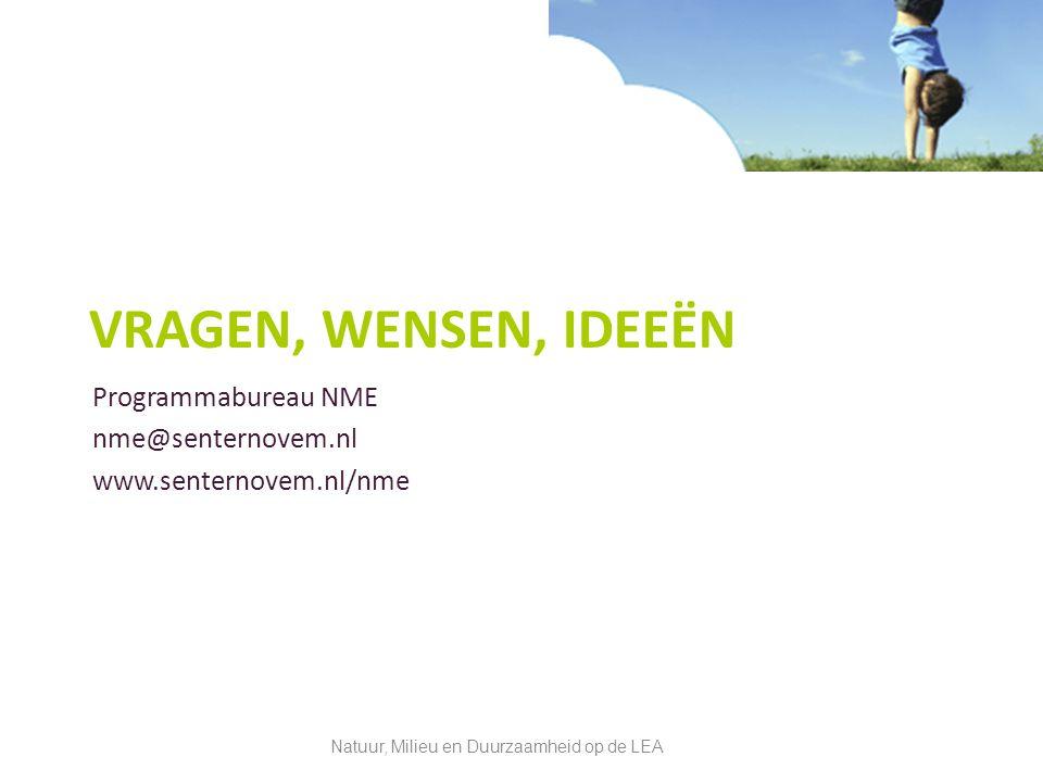 Programmabureau NME nme@senternovem.nl www.senternovem.nl/nme Natuur, Milieu en Duurzaamheid op de LEA VRAGEN, WENSEN, IDEEËN