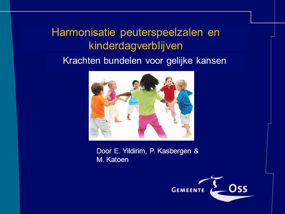 Harmonisatie peuterspeelzalen en kinderdagverblijven Krachten bundelen voor gelijke kansen Door E.