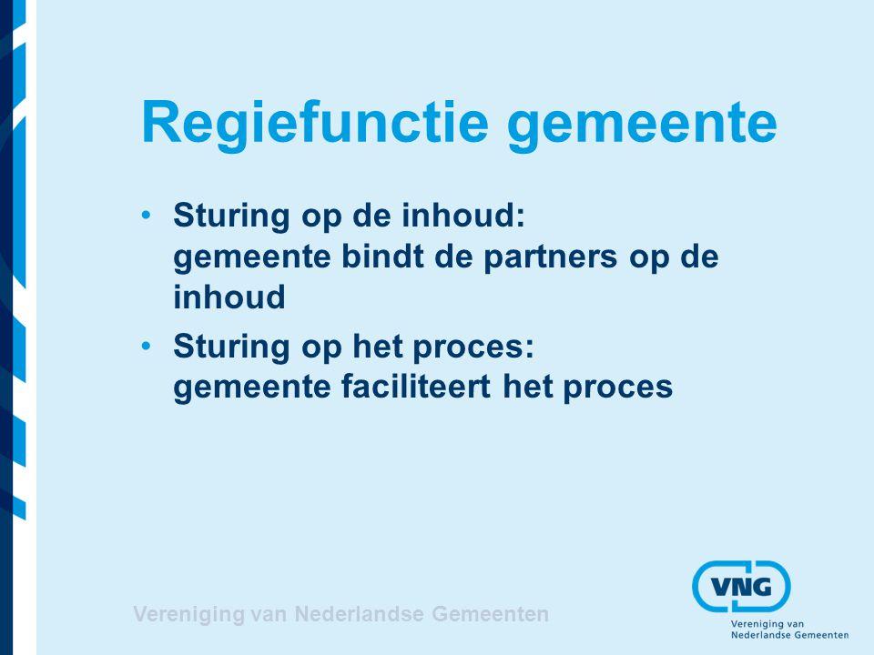 Vereniging van Nederlandse Gemeenten Regiefunctie gemeente Sturing op de inhoud: gemeente bindt de partners op de inhoud Sturing op het proces: gemeen