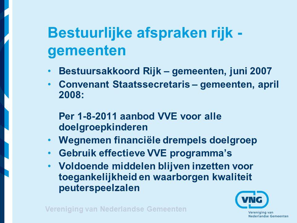 Vereniging van Nederlandse Gemeenten Financiële middelen Uitbreiding vve aanbod, oplopend tot 43,5 miljoen in 2011 (structureel) Eigen middelen gemeenten 56,5 miljoen Financiële toegankelijkheid peuterspeelzalen doelgroepkinderen, Rijk 20 miljoen structureel vanaf januari/augustus 2009, ouderbijdrage op niveau kinderopvang