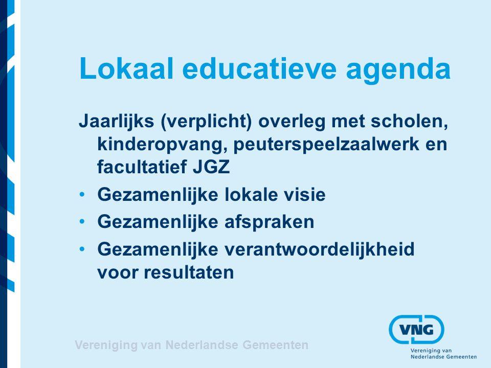 Vereniging van Nederlandse Gemeenten Lokaal educatieve agenda Jaarlijks (verplicht) overleg met scholen, kinderopvang, peuterspeelzaalwerk en facultatief JGZ Gezamenlijke lokale visie Gezamenlijke afspraken Gezamenlijke verantwoordelijkheid voor resultaten