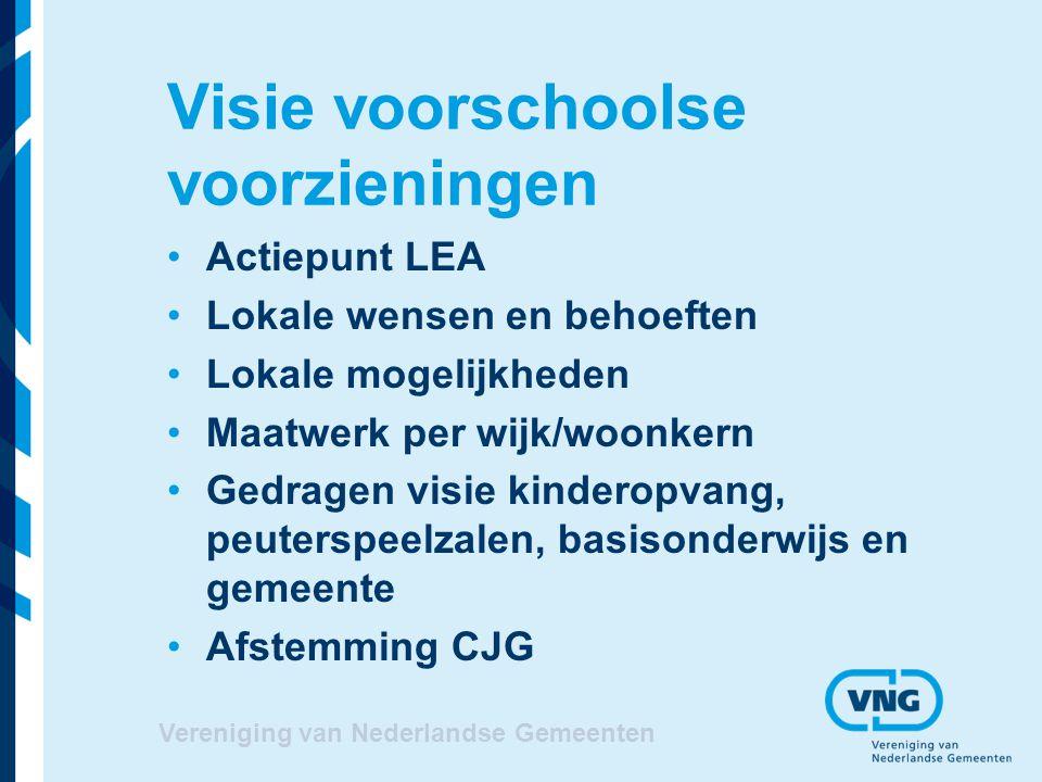 Vereniging van Nederlandse Gemeenten Visie voorschoolse voorzieningen Actiepunt LEA Lokale wensen en behoeften Lokale mogelijkheden Maatwerk per wijk/