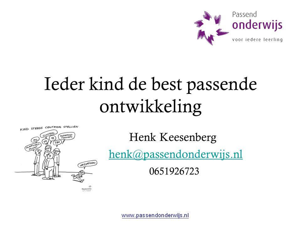 Ieder kind de best passende ontwikkeling Henk Keesenberg henk@passendonderwijs.nl 0651926723