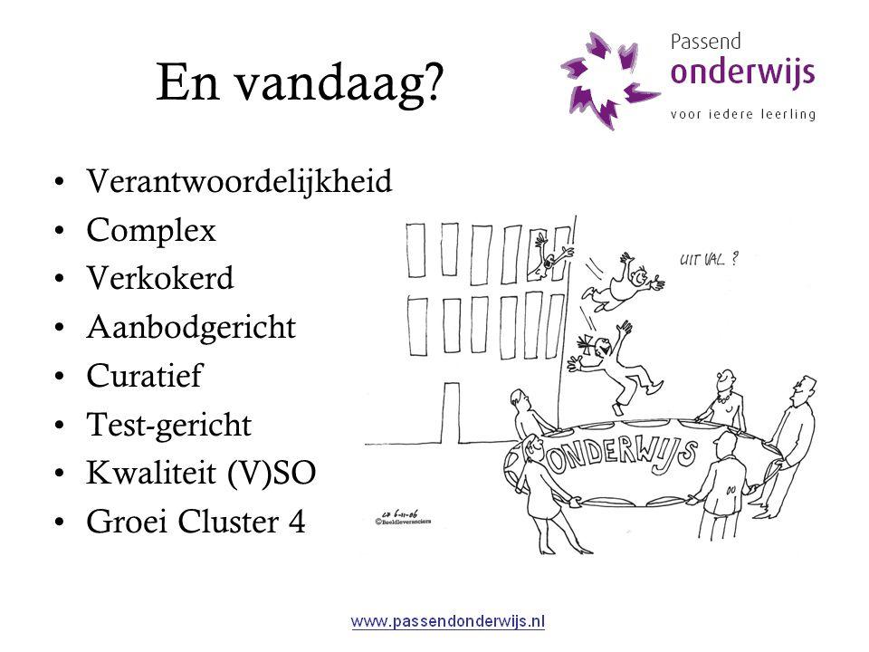 En vandaag? Verantwoordelijkheid Complex Verkokerd Aanbodgericht Curatief Test-gericht Kwaliteit (V)SO Groei Cluster 4