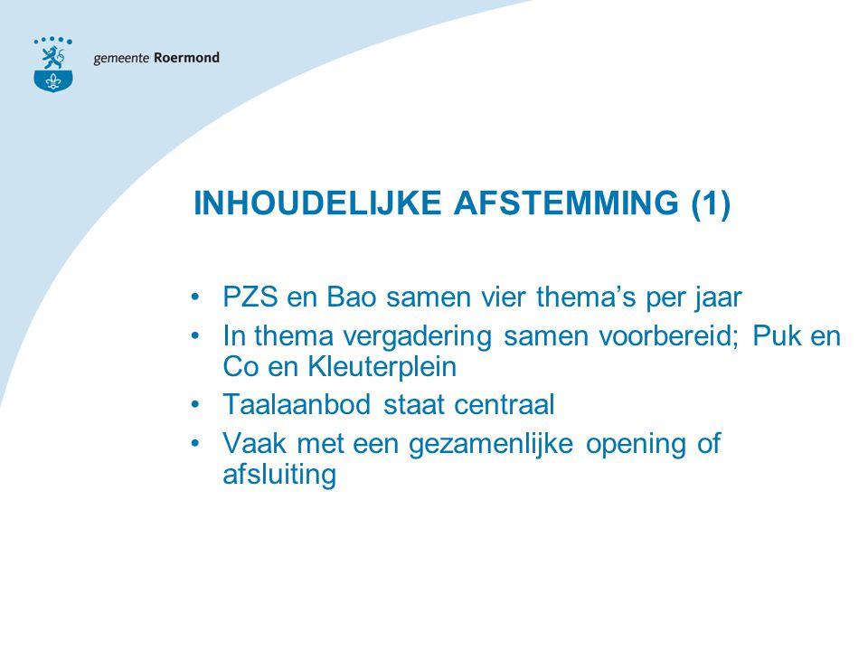 PZS en Bao samen vier thema's per jaar In thema vergadering samen voorbereid; Puk en Co en Kleuterplein Taalaanbod staat centraal Vaak met een gezamenlijke opening of afsluiting INHOUDELIJKE AFSTEMMING (1)