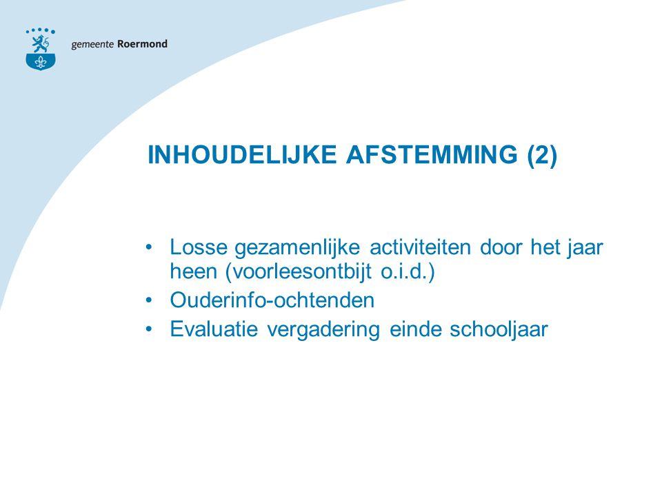 Losse gezamenlijke activiteiten door het jaar heen (voorleesontbijt o.i.d.) Ouderinfo-ochtenden Evaluatie vergadering einde schooljaar INHOUDELIJKE AFSTEMMING (2)