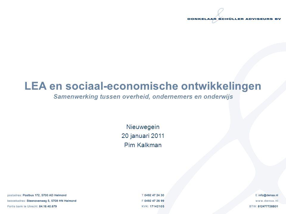 LEA en sociaal-economische ontwikkelingen Samenwerking tussen overheid, ondernemers en onderwijs Nieuwegein 20 januari 2011 Pim Kalkman