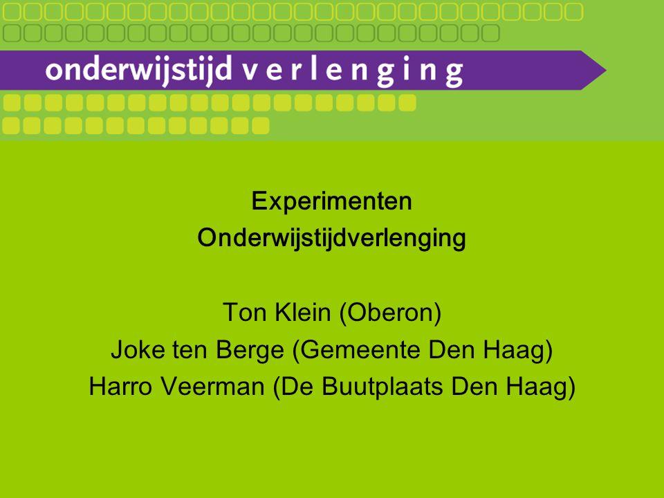 Experimenten Onderwijstijdverlenging Ton Klein (Oberon) Joke ten Berge (Gemeente Den Haag) Harro Veerman (De Buutplaats Den Haag)
