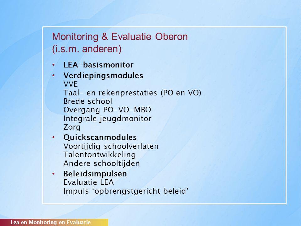 Monitoring & Evaluatie Oberon (i.s.m. anderen) LEA-basismonitor Verdiepingsmodules VVE Taal- en rekenprestaties (PO en VO) Brede school Overgang PO-VO