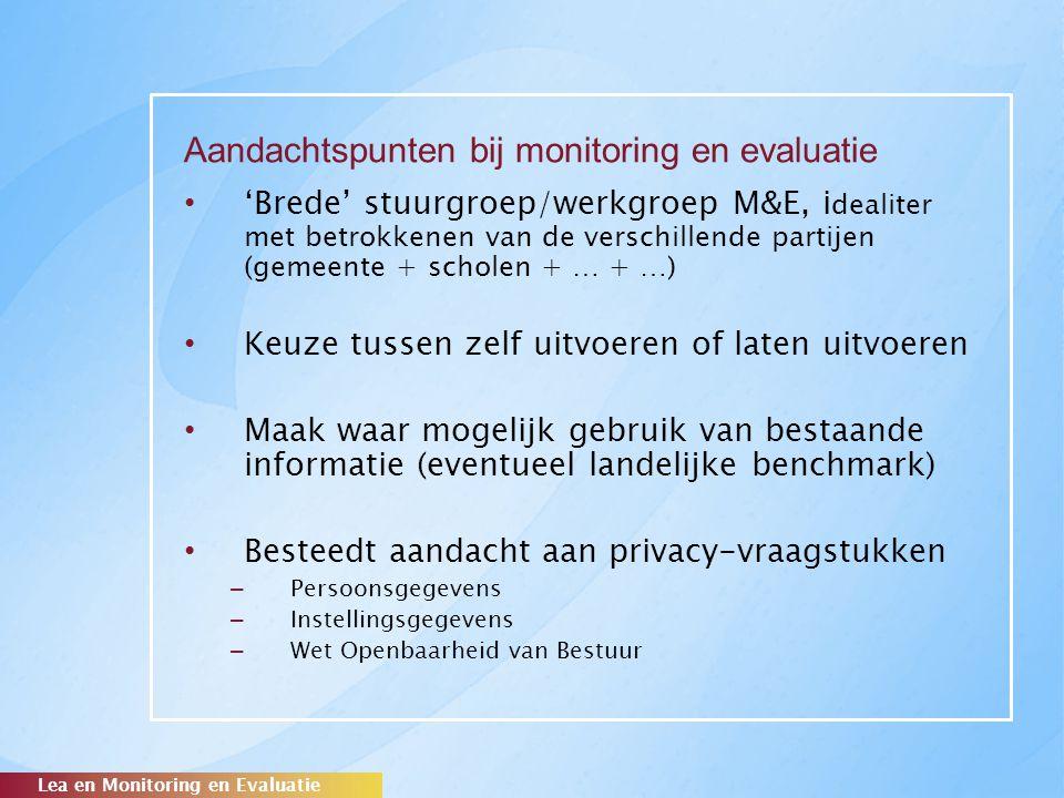 Aandachtspunten bij monitoring en evaluatie 'Brede' stuurgroep/werkgroep M&E, i dealiter met betrokkenen van de verschillende partijen (gemeente + sch