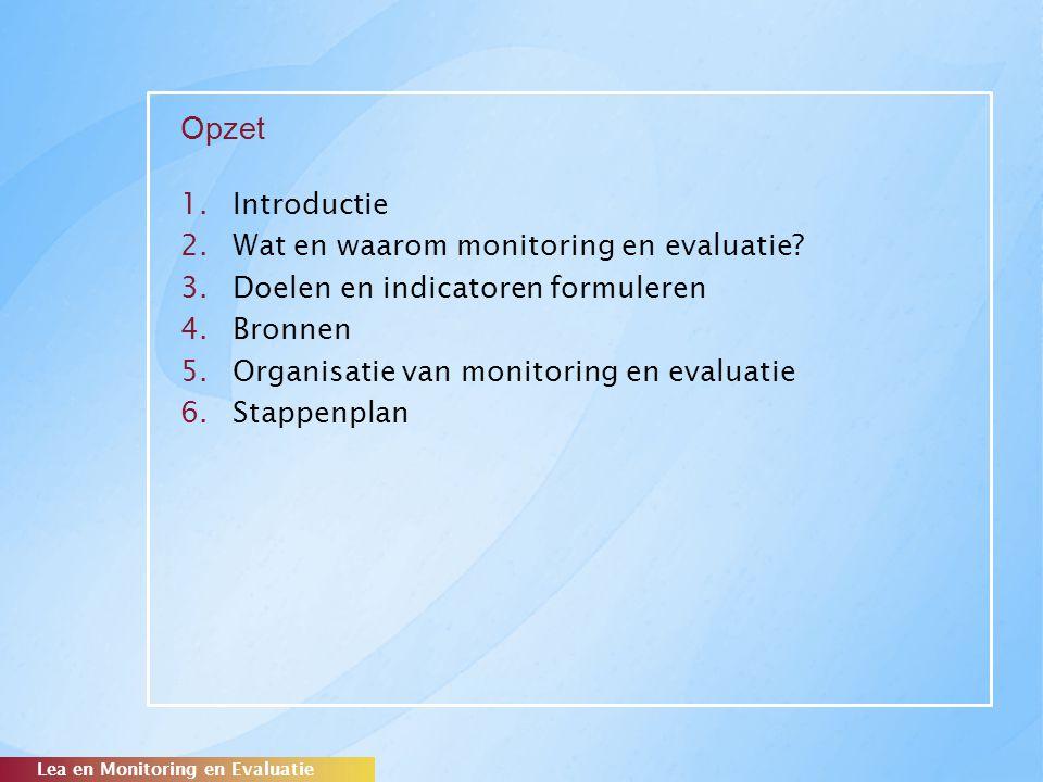 Opzet 1.Introductie 2.Wat en waarom monitoring en evaluatie? 3.Doelen en indicatoren formuleren 4.Bronnen 5.Organisatie van monitoring en evaluatie 6.
