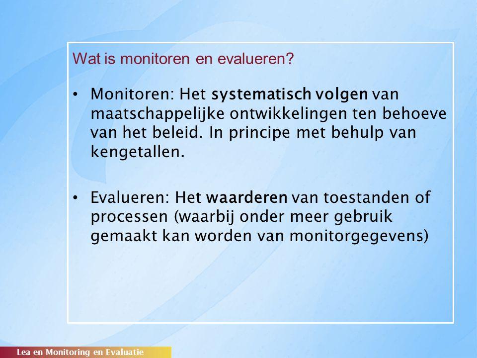 Wat is monitoren en evalueren? Lea en Monitoring en Evaluatie Monitoren: Het systematisch volgen van maatschappelijke ontwikkelingen ten behoeve van h