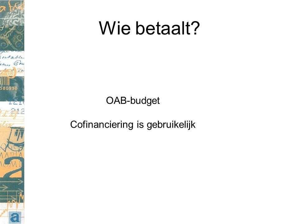 Wie betaalt? OAB-budget Cofinanciering is gebruikelijk