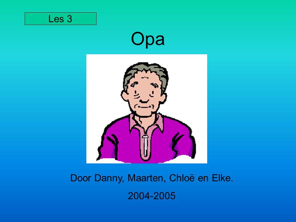 Opa Door Danny, Maarten, Chloë en Elke. 2004-2005 Les 3