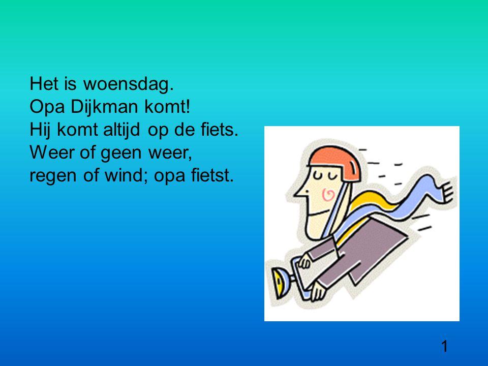 Het is woensdag. Opa Dijkman komt. Hij komt altijd op de fiets.