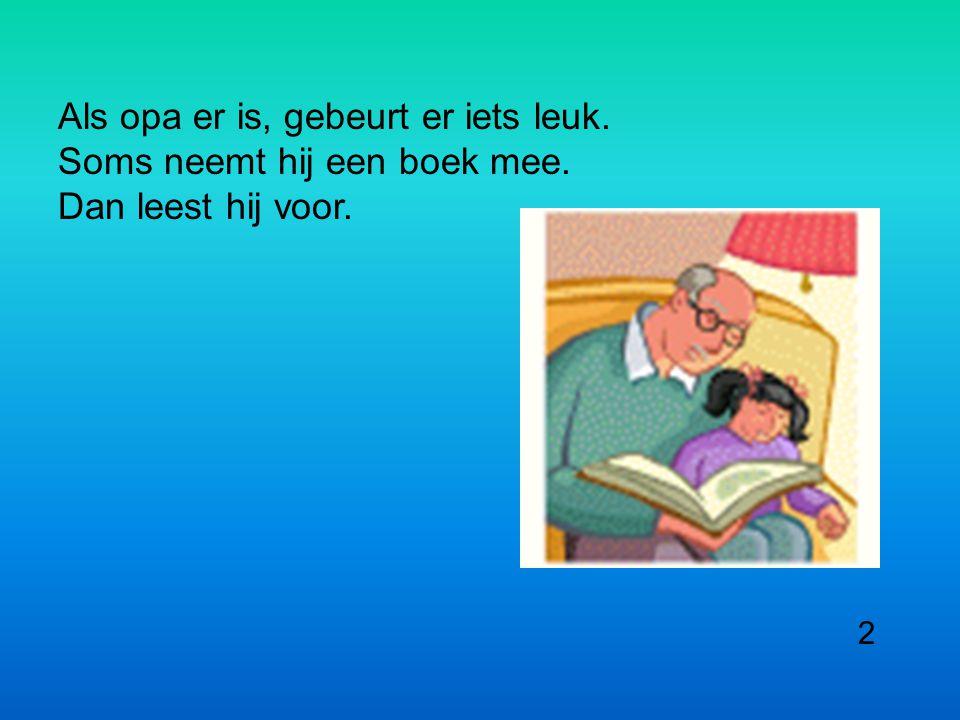 Als opa er is, gebeurt er iets leuk. Soms neemt hij een boek mee. Dan leest hij voor. 2