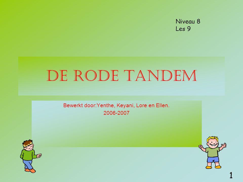 De rode tandem Bewerkt door:Yenthe, Keyani, Lore en Ellen. 2006-2007 Niveau 8 Les 9 1