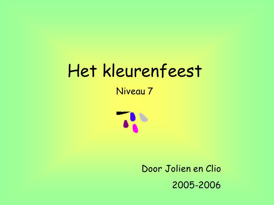 Het kleurenfeest Door Jolien en Clio 2005-2006 Niveau 7