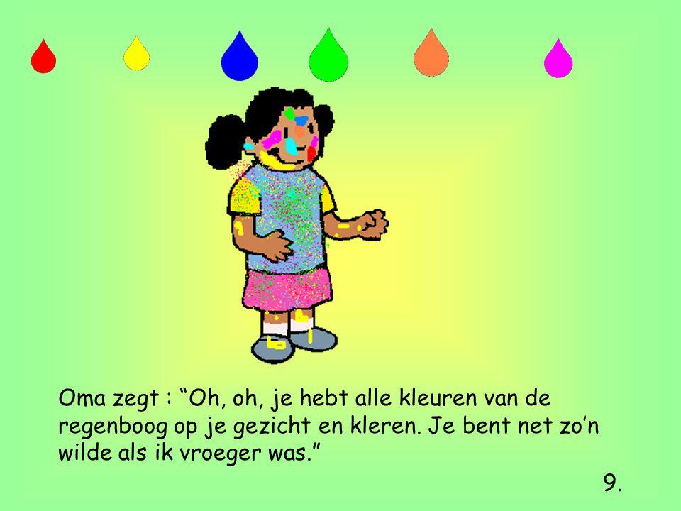 """Oma zegt : """"Oh, oh, je hebt alle kleuren van de regenboog op je gezicht en kleren. Je bent net zo'n wilde als ik vroeger was."""" 9."""