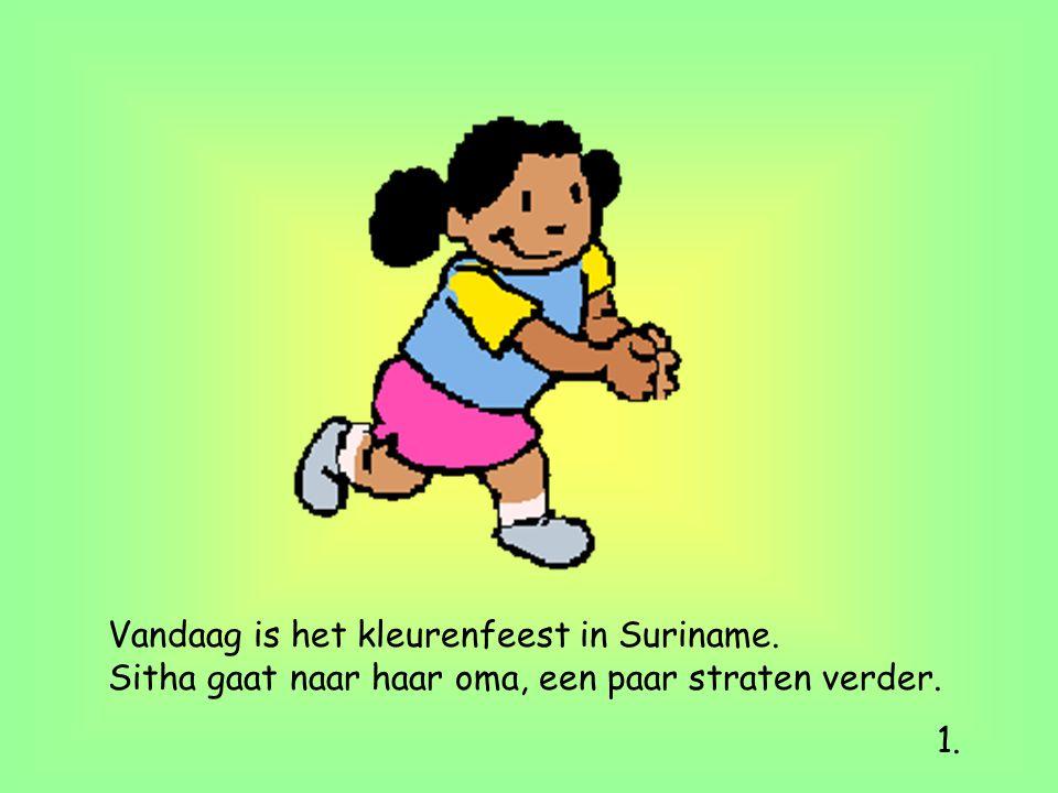 Vandaag is het kleurenfeest in Suriname. Sitha gaat naar haar oma, een paar straten verder. 1.