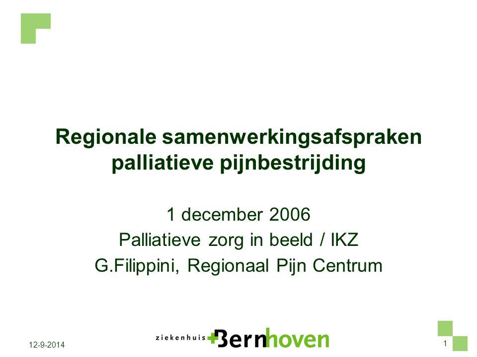 1 12-9-2014 Regionale samenwerkingsafspraken palliatieve pijnbestrijding 1 december 2006 Palliatieve zorg in beeld / IKZ G.Filippini, Regionaal Pijn C