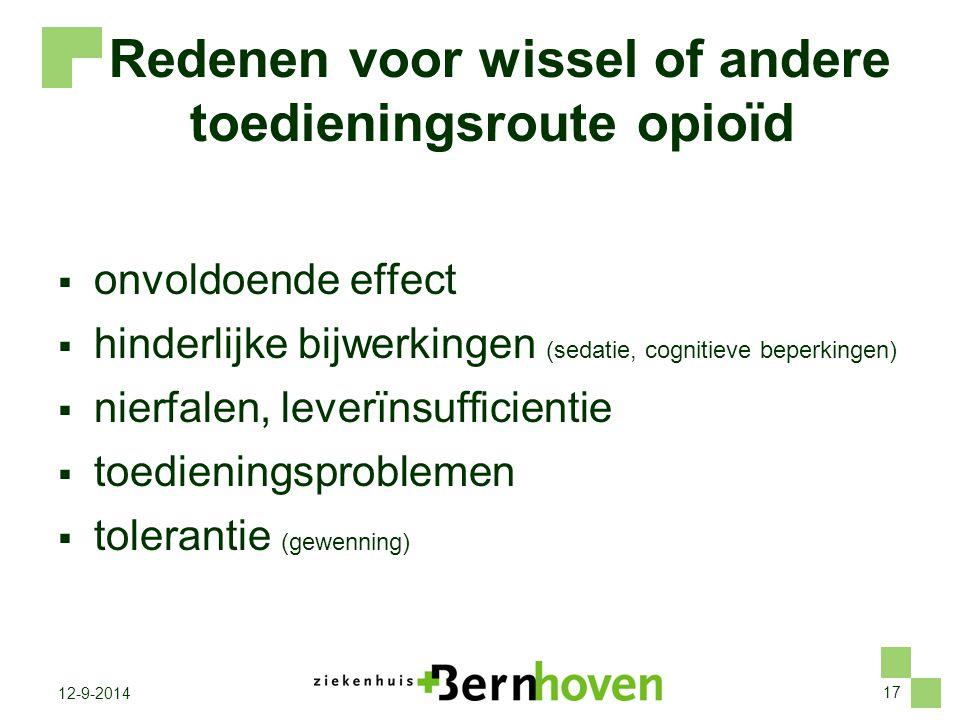 17 12-9-2014 Redenen voor wissel of andere toedieningsroute opioïd  onvoldoende effect  hinderlijke bijwerkingen (sedatie, cognitieve beperkingen) 