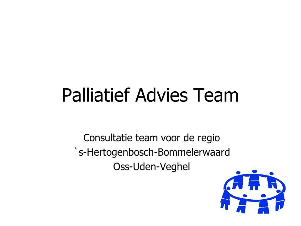 Palliatief Advies Team Consultatie team voor de regio `s-Hertogenbosch-Bommelerwaard Oss-Uden-Veghel