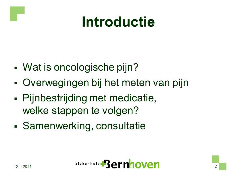 2 12-9-2014 Introductie  Wat is oncologische pijn?  Overwegingen bij het meten van pijn  Pijnbestrijding met medicatie, welke stappen te volgen? 