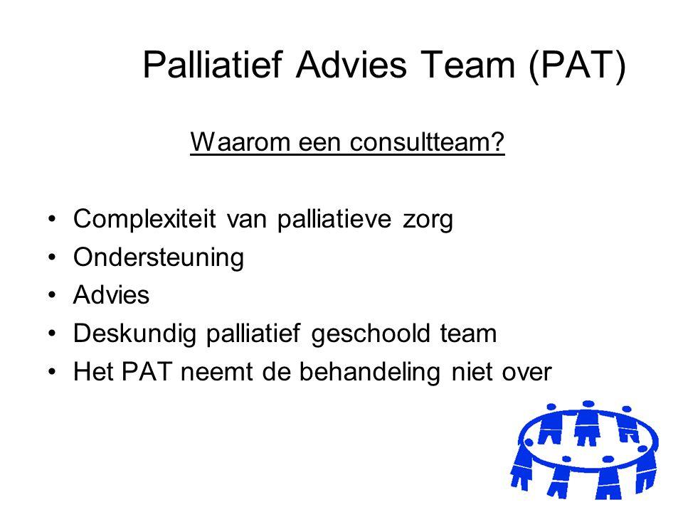 Palliatief Advies Team (PAT) Waarom een consultteam? Complexiteit van palliatieve zorg Ondersteuning Advies Deskundig palliatief geschoold team Het PA