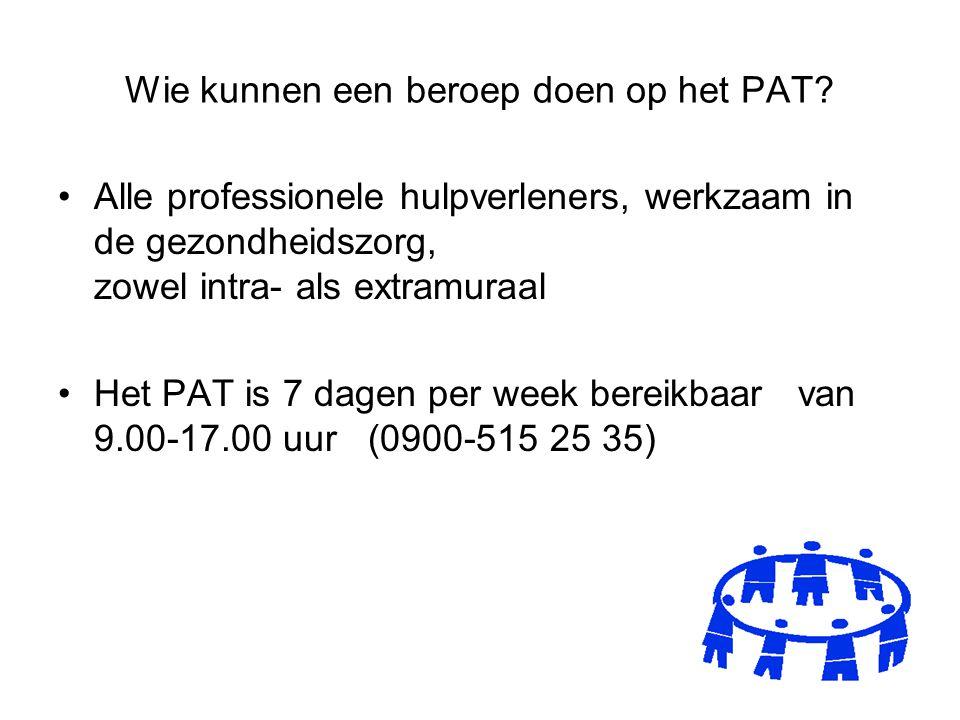 Wie kunnen een beroep doen op het PAT? Alle professionele hulpverleners, werkzaam in de gezondheidszorg, zowel intra- als extramuraal Het PAT is 7 dag