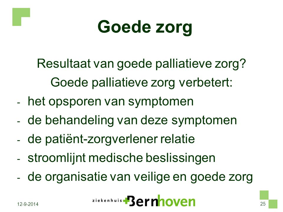 25 12-9-2014 Goede zorg Resultaat van goede palliatieve zorg? Goede palliatieve zorg verbetert: - het opsporen van symptomen - de behandeling van deze