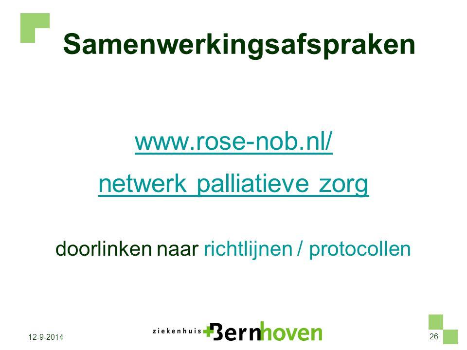 26 12-9-2014 Samenwerkingsafspraken www.rose-nob.nl/ netwerk palliatieve zorg doorlinken naar richtlijnen / protocollen