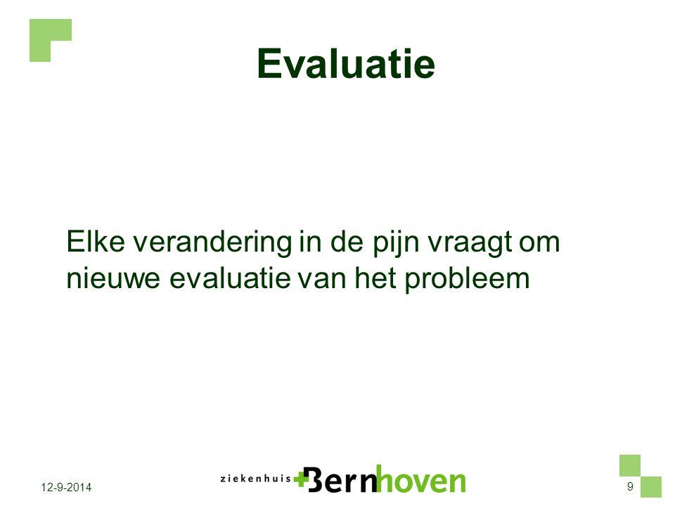 9 12-9-2014 Evaluatie Elke verandering in de pijn vraagt om nieuwe evaluatie van het probleem