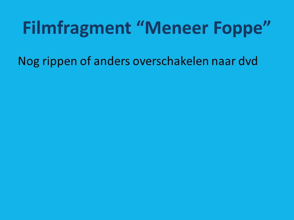 Filmfragment Meneer Foppe Nog rippen of anders overschakelen naar dvd