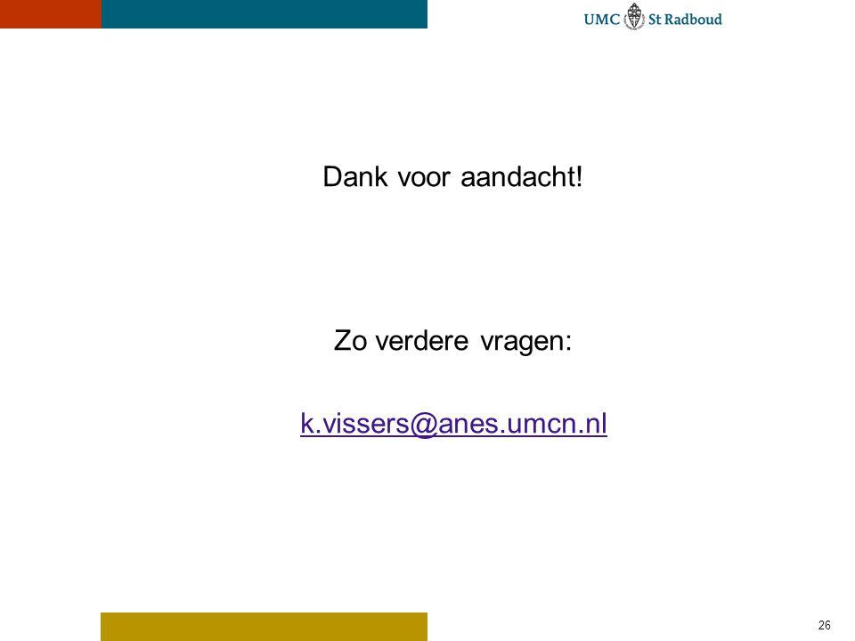 26 Dank voor aandacht! Zo verdere vragen: k.vissers@anes.umcn.nl