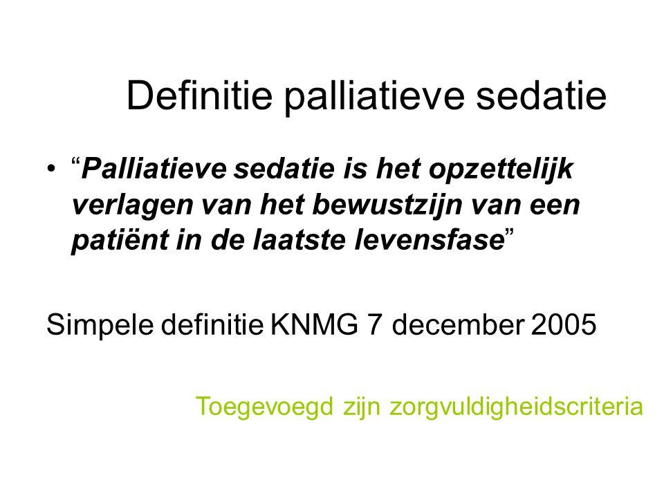 """Definitie palliatieve sedatie """"Palliatieve sedatie is het opzettelijk verlagen van het bewustzijn van een patiënt in de laatste levensfase"""" Simpele de"""