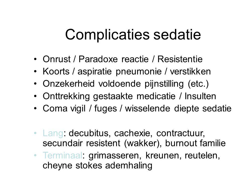 Complicaties sedatie Onrust / Paradoxe reactie / Resistentie Koorts / aspiratie pneumonie / verstikken Onzekerheid voldoende pijnstilling (etc.) Onttr