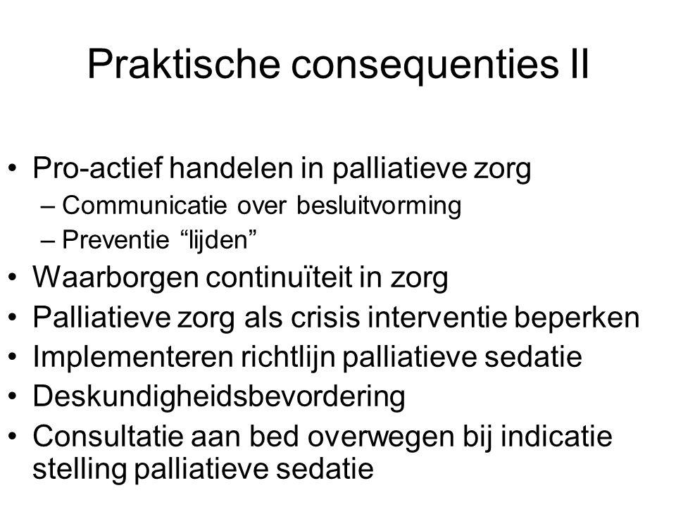 """Praktische consequenties II Pro-actief handelen in palliatieve zorg –Communicatie over besluitvorming –Preventie """"lijden"""" Waarborgen continuïteit in z"""