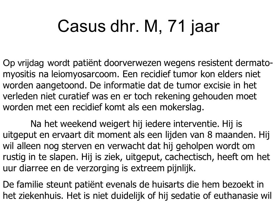 Casus dhr. M, 71 jaar Op vrijdag wordt patiënt doorverwezen wegens resistent dermato- myositis na leiomyosarcoom. Een recidief tumor kon elders niet w